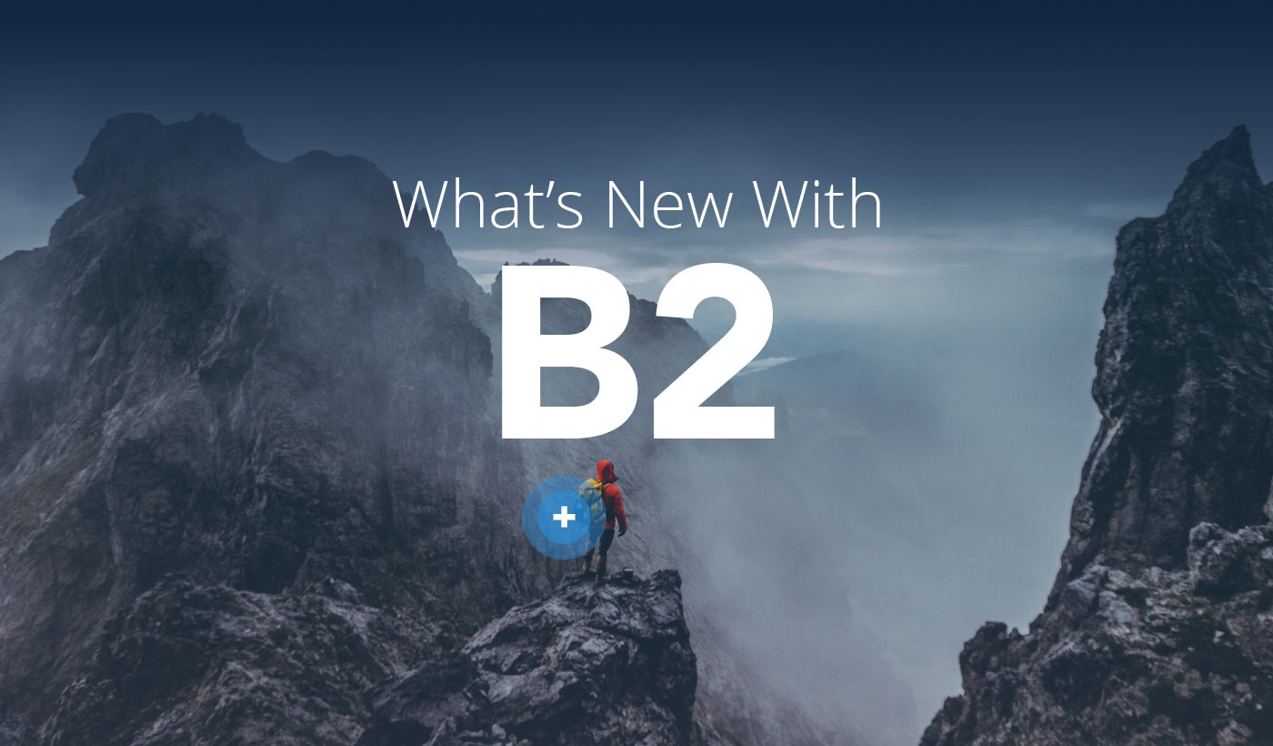 What's New With B2