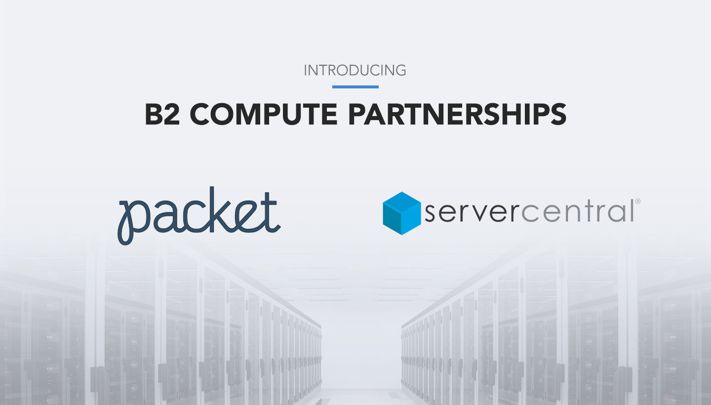 Today Weu0027re Announcing That Compute Is Now Available For B2 Cloud Storage  Customers Through Our Partnerships With Packet And ServerCentral.