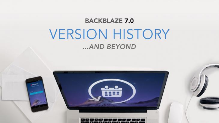 Backblaze Version 7.0 Version History ... and Beyond