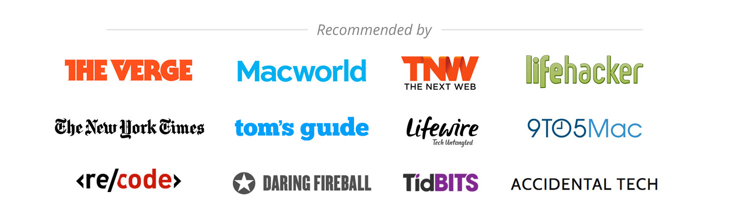 recommended by The Verge, Macworld, The Next Web, Lifehacker, Tom's Guide, Lifewire, Recode, Daring Fireball, Accidental Tech
